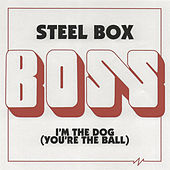 Steel Box / I'm the Dog (You're the Ball) by Boss