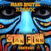 Too Fast (Manu Digital Remix) de Cian Finn