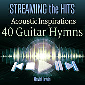 Streaming the Hits: Acoustic Inspirations - 40 Guitar Hymns by David Erwin
