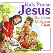Kids Praise Jesus by St. John's Children's Choir