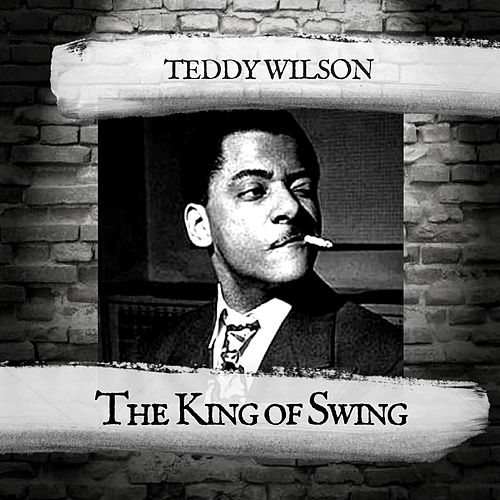 The King of Swing by Teddy Wilson