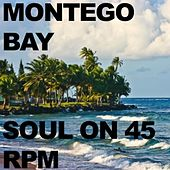 Montego Bay: Soul on 45 RPM by Various Artists