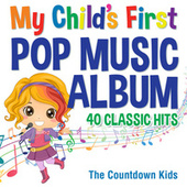 My Child's First Pop Music Album: 40 Classic Hits von The Countdown Kids