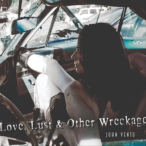 Love, Lust & Other Wreckage by John Vento