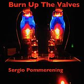 Burn up the Valves de Sergio Pommerening