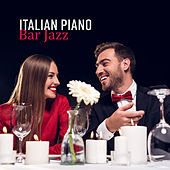 Italian Piano Bar Jazz - Instrumental Music for Restaurant and Dinner, Lounge Wine Bar, Solo Piano, Romantic Evening & Easy Listening by Various Artists