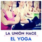 La Unión Hace el Yoga - Banda Sonora Perfecta los Amantes y Pranciticantes del Yoga von El Alma
