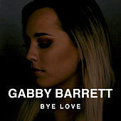 Bye Love by Gabby Barrett