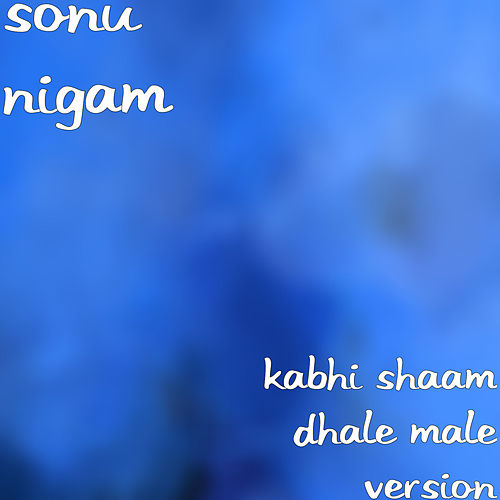 Kabhi Shaam Dhale Male Version by Sonu Nigam