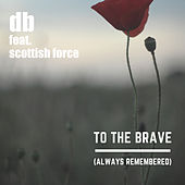 To the Brave (Always Remembered) by DB