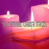 50 Spiritual Chakra Tracks von Lullabies for Deep Meditation