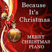 Because It's Christmas - Merry Christmas Piano by Steven C