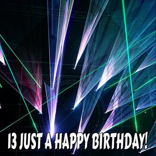 13 Just A Happy Birthday! by Happy Birthday