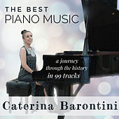 The Best Piano Music ( A Journey Through The History in 99 Tracks) von Caterina Barontini