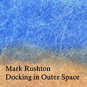 Docking in Outer Space by Mark Rushton