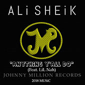 Anything Y'all Do (feat. LIL Nah) by Ali Sheik