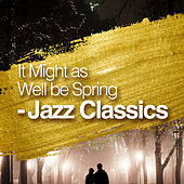 It Might as Well be Spring - Jazz Classics de Various Artists
