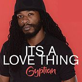 Its A Love Thing de Gyptian