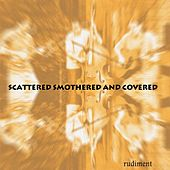 Rudiment von Scattered Smothered and Covered