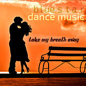 Take My Breath Away by Blue Star Dance Music