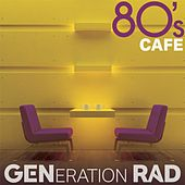 80's Cafe de Generation Rad