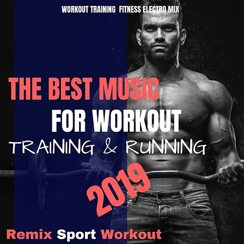 The Best Music for Workout, Training & Running 2019 (Workout Training Fitness Electro Mix) by Remix Sport Workout