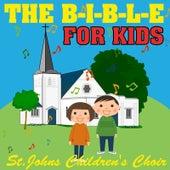 The B-I-B-L-E for Kids by St. John's Children's Choir