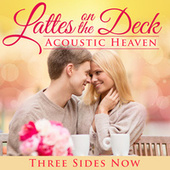 Latte's on the Deck: Acoustic Heaven by Three Sides Now