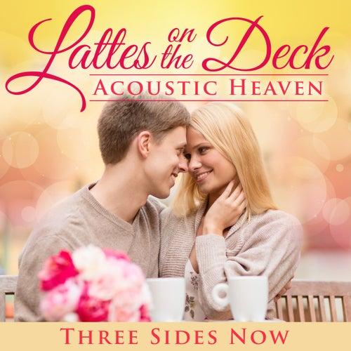 Latte's on the Deck: Acoustic Heaven de Three Sides Now