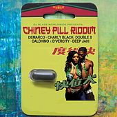 Chiney Pill Riddim by Various Artists