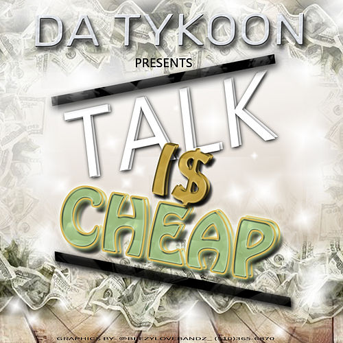 Talk Is Cheap by Da Tykoon