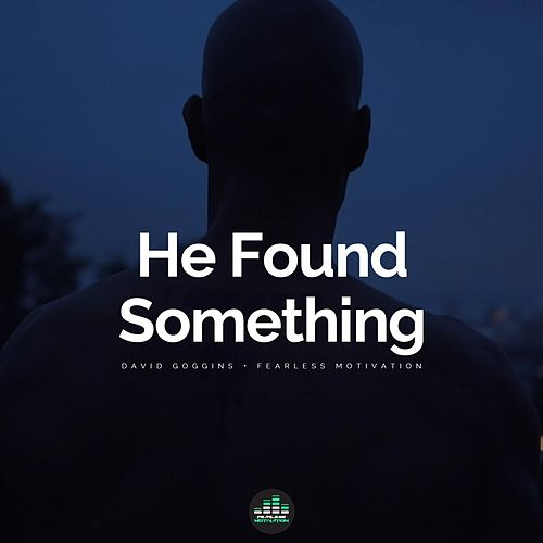 He Found Something (feat. David Goggins) de Fearless Motivation