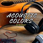 Perfect by Acoustic Colors