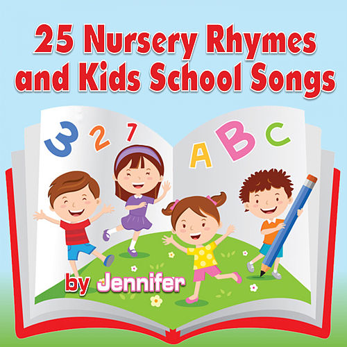 25 Nursery Rhymes and Kids School Songs by Jennifer