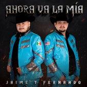 Ahora Va la Mía by Jaime Y Fernando