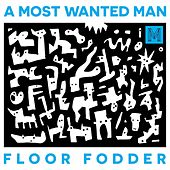 Floor Fodder by A Most Wanted Man
