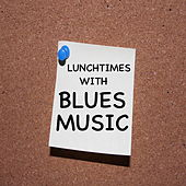 Lunchtimes With Blues Music by Various Artists