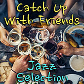 Catch Up With Friends: Jazz Selection von Various Artists