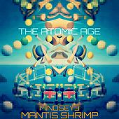 The Atomic Age (feat. Mindseye) von Mantis Shrimp