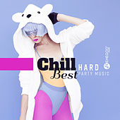Chill Hard: Best Party Music di Various Artists