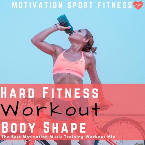 Hard Fitness Workout Full Body Shape (The Best Motivation Music Training Workout Mix) by Motivation Sport Fitness