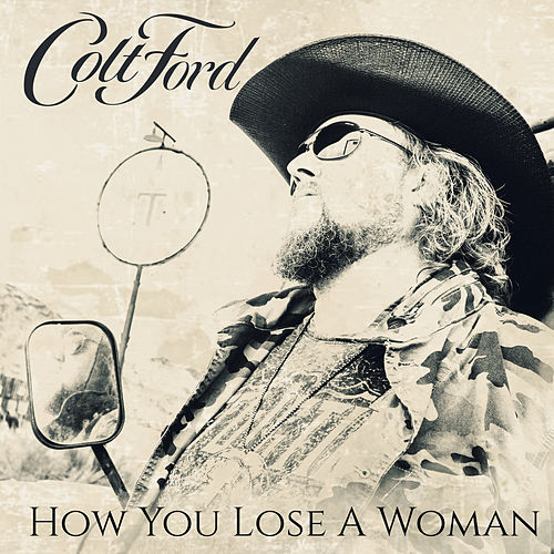 How You Lose a Woman by Colt Ford