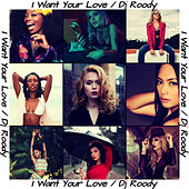 I Want Your Love by DJ Roody