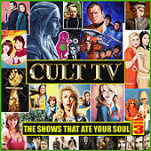 Cult TV - The Shows That Ate Your Soul Vol. 3 de TV Themes