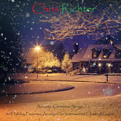 Acoustic Christmas Songs: 40 Holiday Favorites Arranged for Instrumental Classical Guitar von Chris Richter