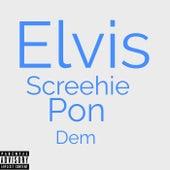 Screehie Pon Dem by Elvis