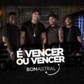 É Vencer ou Vencer by Grupo Bom Astral