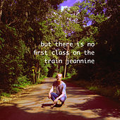 But There Is No First Class On The Train Jeannine by Sam Penrhyn-Lowe