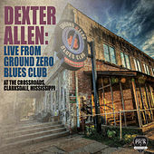 Live from Ground Zero Blues Club by Dexter Allen