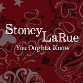 You Outta Know by Stoney LaRue